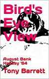 Bird's Eye View: August Bank Holiday '64 (English Edition)