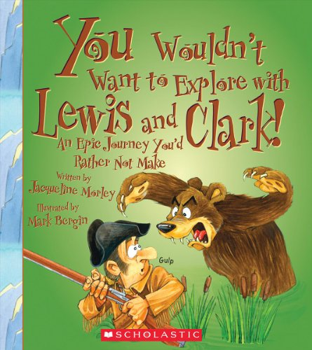 Compare Textbook Prices for You Wouldn't Want to Explore with Lewis and Clark! You Wouldn't Want to…: Adventurers and Explorers Illustrated Edition ISBN 9780531230398 by Morley, Jacqueline,Bergin, Mark