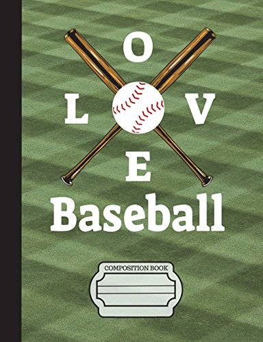 I Love Baseball Composition Notebook: College Ruled Lined Paper, Writing Journal Book, 130 Lined Pages 7.44 x 9.69 School Teacher, Students