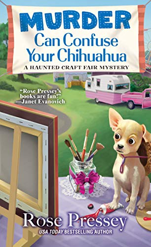 Murder Can Confuse Your Chihuahua (A Haunted Craft Fair Mystery Book 2)