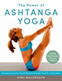 Macgregor, K: Power Of Ashtanga Yoga: Developing a Practice That Will Bring You Strength, Flexibility, and Inner Peace--Includes the Complete Primary Series