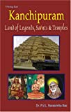Kanchipuram: Land of Legends, Saints and Temples (Hardcover)