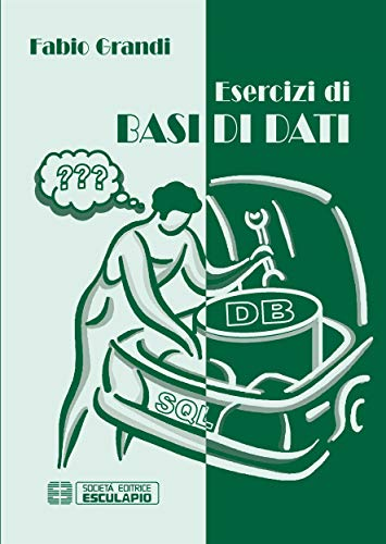 Esercizi di Basi di Dati (Italian Edition)