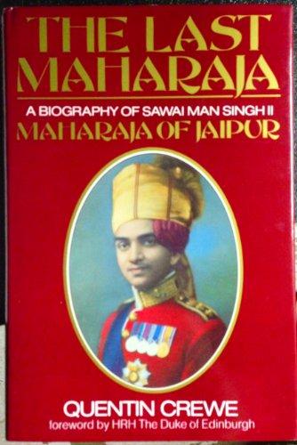 Last Maharaja: Biography of Sawai Man Singhji II, Maharaja of Jaipur