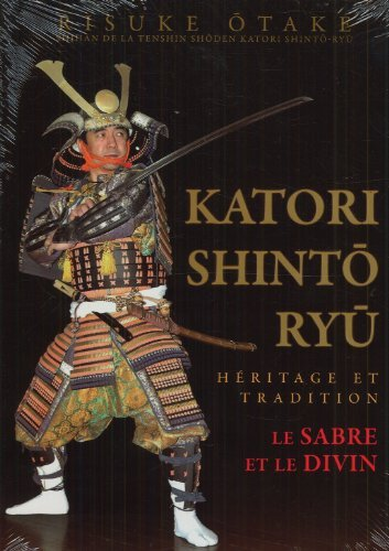 Katori Shinto Ryu : H?ritage et tradition by Risuke Otake