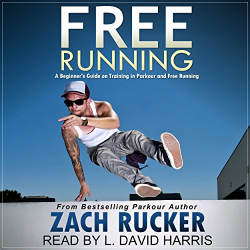 Free Running     A Beginner's Guide on Training in Parkour and Free Running              By:                                                                                                                                 Zach Rucker                               Narrated by:                                                                                                                                 L. David Harris                      Length: 20 mins     4 ratings     Overall 4.0