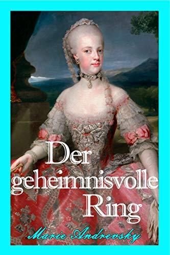 Der geheimnisvolle Ring. Historischer Liebesroman aus dem Wien Maria Theresias