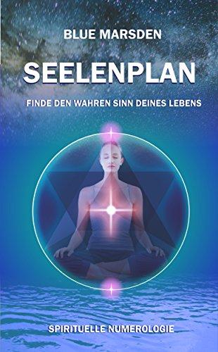 Seelenplan: Finde den wahren Sinn deines Lebens. Spirituelle Numerologie und Philosophie