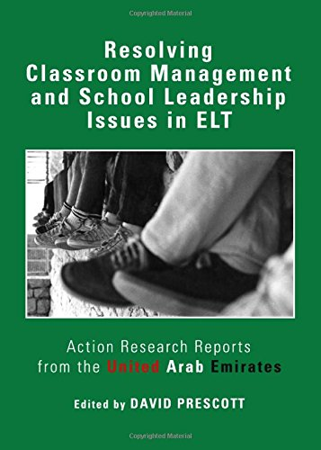 Resolving Classroom Management and School Leadership Issues in ELT: Action Research Reports from the United Arab Emirate