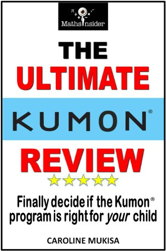 The Ultimate Kumon Review - Finally decide if the Kumon program is right for your child (English Edition)
