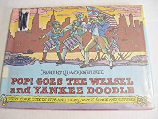 Pop! Goes the Weasel and Yankee Doodle: New York City in 1776 and Today, with Songs and Pictures