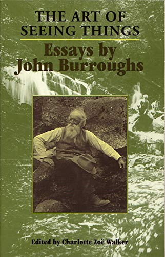 The Art of Seeing Things: Essays by John Burroughs