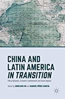 China and Latin America in Transition: Policy Dynamics, Economic Commitments, and Social Impacts