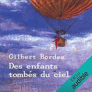 Des enfants tombés du ciel                   De :                                                                                                                                 Gilbert Bordes                               Lu par :                                                                                                                                 José Heuzé                      Durée : 11 h et 14 min     39 notations     Global 4,3