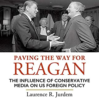 Paving the Way for Reagan: The Influence of Conservative Media on US Foreign Policy audiobook cover art