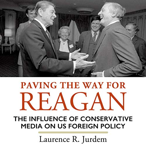 Paving the Way for Reagan: The Influence of Conservative Media on US Foreign Policy cover art