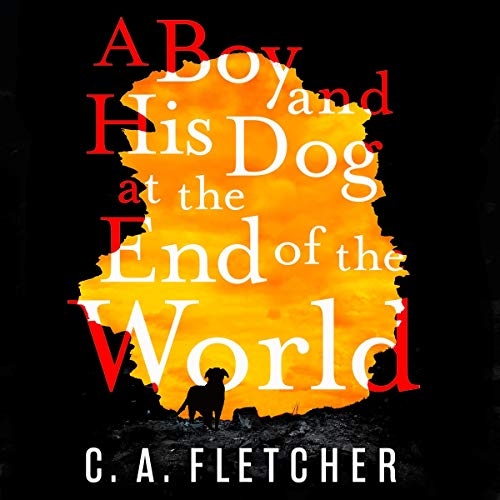 A Boy and his Dog at the End of the World                   By:                                                                                                                                 C. A. Fletcher                               Narrated by:                                                                                                                                 C. A. Fletcher                      Length: 10 hrs and 48 mins     13 ratings     Overall 4.7