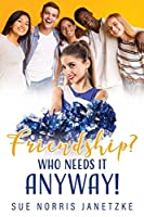 Friendship? Who Needs it Anyway!