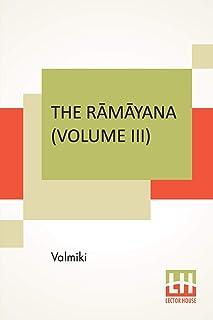 The Rāmāyana (Volume III): Āranya Kāndam. Translated Into English Prose From The Original Sanskrit Of Valmiki. Edited By M...