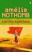 Loving Sabotage by Amelie Nothomb(1905-06-27)