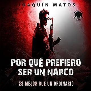 Por qué prefiero ser un narco: Es mejor que un ordinario (Las historias de la ciudad: La Frontera Series nº 1)                   By:                                                                                                                                 Joaquin Matos                               Narrated by:                                                                                                                                 Juan Carlos Pinedo                      Length: 2 hrs and 27 mins     9 ratings     Overall 4.8