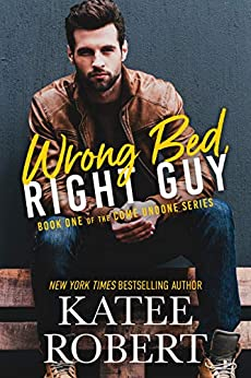 Wrong Bed, Right Guy (Come Undone Book 1) by [Katee Robert]