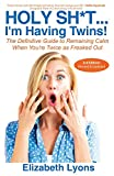 Holy Sh*t...I'm Having Twins!: The Definitive Guide to Remaining Calm When You're Twice as Freaked Out