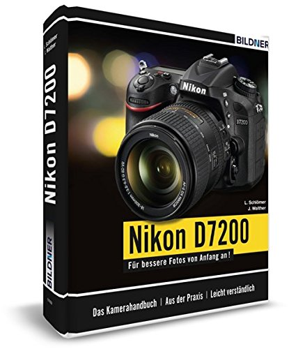 Nikon D7200 - Für bessere Fotos von Anfang an: Das umfangreiche Praxisbuch