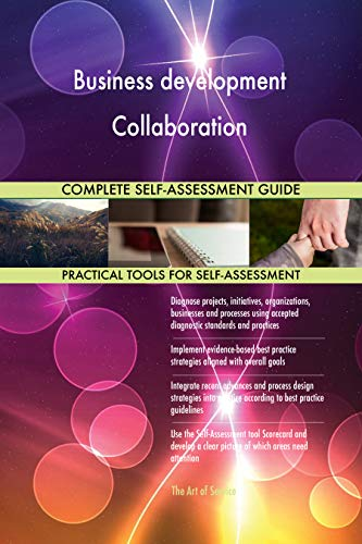 Business development Collaboration All-Inclusive Self-Assessment - More than 700 Success Criteria, Instant Visual Insights, Comprehensive Spreadsheet Dashboard, Auto-Prioritized for Quick Results