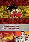 La Industria Del Anime En España par Juan Jose Zanoletty