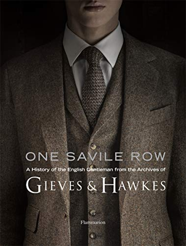 One Savile Row: Gieves & Hawkes: The Invention of the English Gentleman (Langue anglaise)