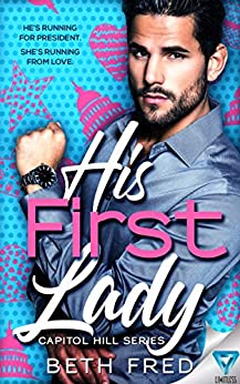 His First Lady (Capitol Hill Series Book 1) by [Beth Fred]