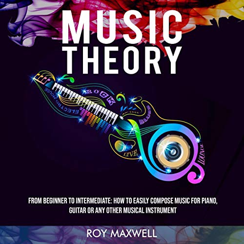 Music Theory: From Beginner to Intermediate: How to Easily Compose Music for Piano, Guitar or Any Other Musical Instrument Titelbild