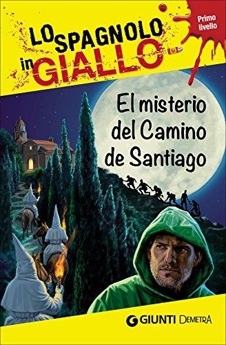 El misterio del camino de Santiago. I racconti che migliorano il tuo spagnolo! Primo livello [Lingua spagnola]