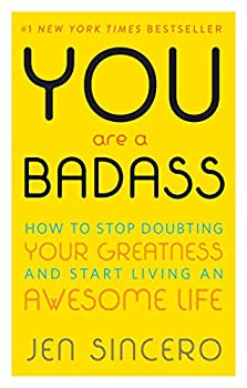 You Are a Badass®  How to Stop Doubting Your Greatness and Start Living an Awesome Life