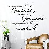 Wandtattoo Die Vergangenheit ist Geschichte, die Zukunft EIN Geheimnis, doch jeder Augenblick ist EIN Geschenk. (Farbe Weiss/Größe 60x45cm)