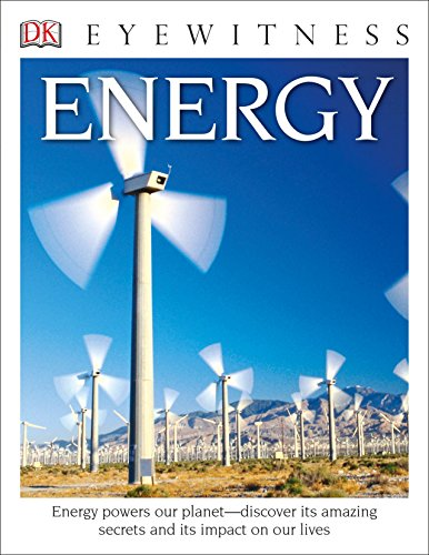DK Eyewitness Books: Energy: Energy Powers Our Planet Discover its Amazing Secrets and its Impact on
