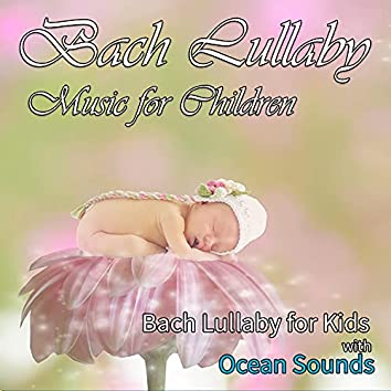 Bach Lullaby Music for Children: Bach Lullaby for Kids with Ocean Sounds