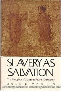 Slavery as Salvation: The Metaphor of Slavery in Pauline Christianity