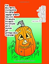 Fun Halloween Coloring Book for Czech Language Speakers Easy Level for Children for Adults for Everyone Use to Decorate Gi...
