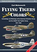 Flying Tigers Colors: Camouflage and Markings of the American Volunteer Group and the USAAF 23rd Fighter Group, 1941-1945 (Warplane Color Gallery)