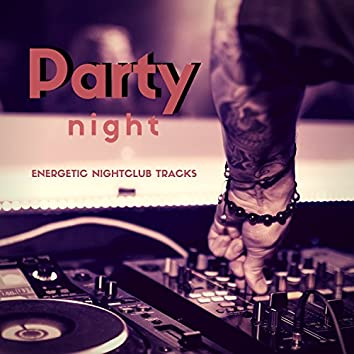 Party Night - (Energetic Nightclub Tracks)