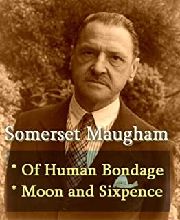 Somerset Maugham - Of Human Bondage, & The Moon and Sixpence (English Edition)