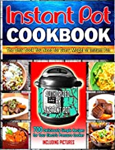 Instant Pot Cookbook: 700 Deliciously Simple Recipes for Your Electric Pressure Cooker: The Only Book You Need for Every Model of Instant Pot (Including Pictures)