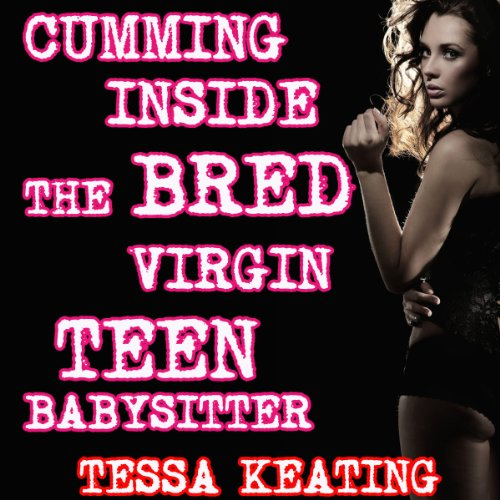 Cumming Inside The Bred Virgin Teen Babysitter audiobook cover art