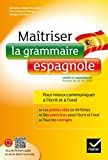 Maîtriser la grammaire espagnole à l'écrit et à l'oral - Pour mieux communiquer à l' écrit et à l' oral - Lycée et université (B1-B2)