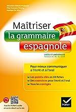Maîtriser la grammaire espagnole à l'écrit et à l'oral - Pour mieux communiquer à l' écrit et à l' oral - Lycée et université (B1-B2) de Pilar Carrasco Thierry
