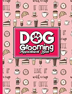 Dog Grooming Appointment Book: 7 Columns Appointment Log, Appointment Scheduling Template, Hourly Appointment Book, Cute Coffee Cover (Volume 10)