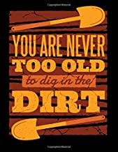 """YOU ARE NEVER TOO OLD TO DIG IN THE DIRT: Gardener's Journal 8.5"""" x 11"""" Notebook Record Plants and Map out Garden Designs"""