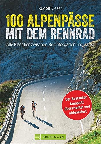 100 Alpenpässe mit dem Rennrad: dieser Rennradführer versammelt die besten Alpenpässe. Mit vielen Tipps für den Alpencross mit dem Rennrad.: Alle Klassiker zwischen Berchtesgaden und Nizza